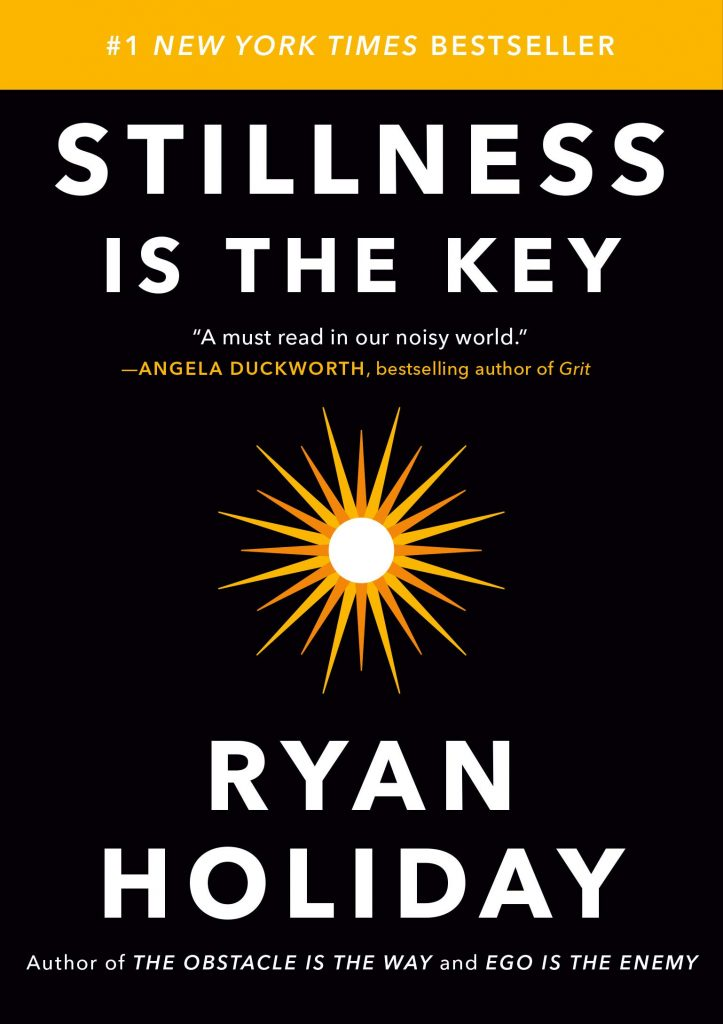 Resumen del libro La quietud es la clave. Stillness is the key de Ryan Holiday